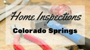What's Included In a Colorado Springs Home Inspection?